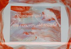 Your heart and my heart are very very old friends ~ Hafiz Encaustic Art: Karina Stelloo ~ www.close2nature.nl
