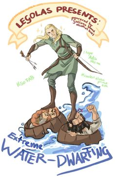 Extreme Water-Dwarfing. Oh, Legolas. The Hobbit...except Legolas wasn't in the actual book...just the movie.