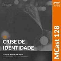 MCast #128 - Crise de Identidade de heroisbc na SoundCloud