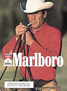 Who didn't love the Marlboro man?  cigarette adds were everywhere...He died of cancer not long ago,,,,message there...;]]]]