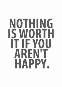 nothing is worth it if you aren't happy // Powerful Positivity