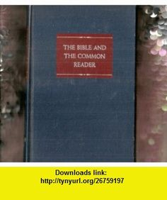 The Bible and the Common Reader Revised Edition By Chase Mary Ellen Chase ,   ,  , ASIN: B000JL635G , tutorials , pdf , ebook , torrent , downloads , rapidshare , filesonic , hotfile , megaupload , fileserve