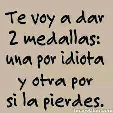 """[Figurative Trans: I am going to give you two medals: One for being an Idiot, and the other in case you lose the first one"""". Sarcastic Quotes, Me Quotes, Funny Quotes, Spanish Humor, Spanish Quotes, Quotes En Espanol, Funny Phrases, Mexican Humor, More Than Words"""