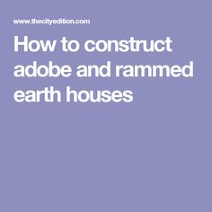 How to construct adobe and rammed earth houses