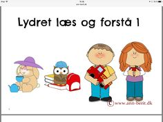 Lydret læs og forstå 1 Cooperative Learning, Speech Therapy, Teaching Kids, Homeschooling, Ann, Language, Classroom, Reading, Danish Language