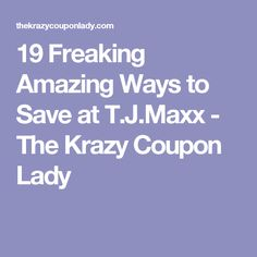19 Freaking Amazing Ways to Save at T.J.Maxx - The Krazy Coupon Lady