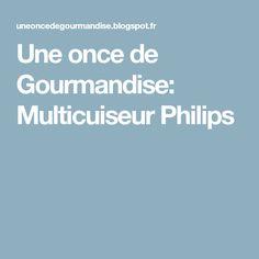 Une once de Gourmandise: Multicuiseur Philips