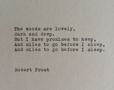 The woods are lovely, dark, & deep. But I have promises to keep, & miles to go before I sleep, & miles to go before I sleep. // Robert Frost Typewriter Quote / Handtyped On Typewriter Poem Quotes, Quotable Quotes, Words Quotes, Great Quotes, Quotes To Live By, Life Quotes, Inspirational Quotes, Sayings, The Woods Quotes