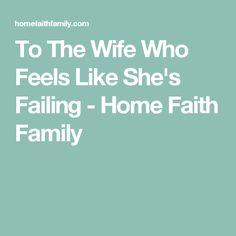 To The Wife Who Feels Like She's Failing - Home Faith Family
