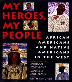 Cover image for My heroes, my people : African Americans and Native Americans in the West