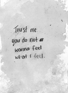 Trust me! You don't want to feel what I feel