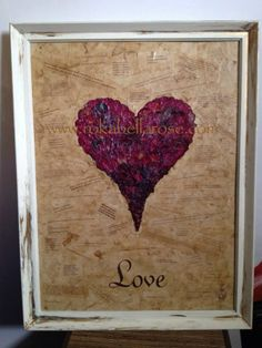 www.rokabellarose.com Love Heart collection artwork made from rose petals with a shabby chic feel to it. Handmade original piece of art.