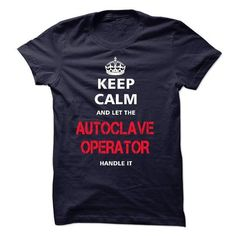 keep calm and let the AUTOCLAVE OPERATOR handle it T-Shirt Hoodie Sweatshirts ueu