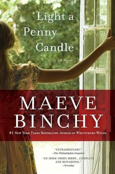Light A Penny Candle... Maeve Binchy.... oh, how I have loved her books. She will be so missed!
