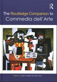 The Routledge companion to Commedia dell'Arte / edited by Judith Chaffee and Olly Crick.