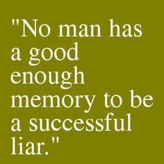 """No man has a good enough memory to be a successful liar."" -Abraham Lincoln"