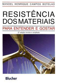 BOTELHO, Manoel Henrique Campos. Resistência dos materiais: para entender e gostar. 2 ed. e ampl. São Paulo: Blucher, 2013. xii, 244 p. Inclui bibliofrafia; il. tab. quad.; 24cm. ISBN 9788521207498.  Palavras-chave: RESISTENCIA DOS MATERIAIS; ENGENHARIA DE ESTRUTURA.  CDU 620.17 / B748r / 2 ed. e ampl. / 2013