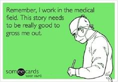 No one knows gross like medical professionals.