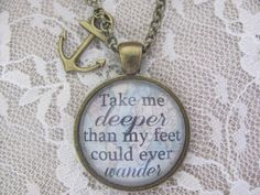 "Hillsong Oceans Pendant Necklace ""Take me deeper than my feet could ever wander"" by RedeemedJewelry on Etsy https://www.etsy.com/listing/194606627/hillsong-oceans-pendant-necklace-take-me"