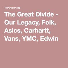 The Great Divide - Curating Timeless Mens & Lifestyle Goods Our Legacy, Carhartt, Asics, Folk, Divider, Vans, Popular, Van, Forks