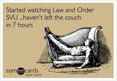 Started watching Law and Order SVU ...haven't left the couch in 7 hours!! Yupp so me! @madamedanni