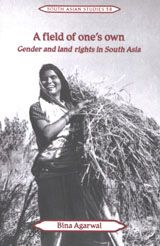 A field of one's own: gender and land rights in South Asia - by Bina Agarwal : Cambridge University Press, 1994. ACLS ebook