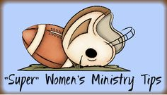 "Super Tips for Ladies Ministry.  There were some ""super"" tips that came in for women's ministry on the blog on Super Bowl Sunday.  I put them all together in a file for myself and am sharing with you :)"