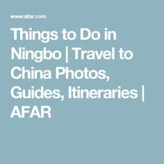 Things to Do in Ningbo | Travel to China Photos, Guides, Itineraries | AFAR