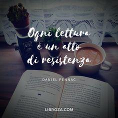 Ogni lettura è un atto di resistenza. (Daniel Pennac) - Libroza.com