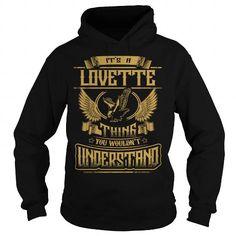 Cool LOVETTE LOVETTEYEAR LOVETTEBIRTHDAY LOVETTEHOODIE LOVETTENAME LOVETTEHOODIES  TSHIRT FOR YOU T-Shirts