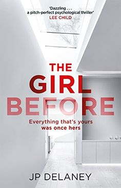 The Girl Before: The addictive Sunday Times bestseller everyone is gripped by by [Delaney, JP] £6.49 for the kindle edition. £4.99 for the hardcover. £7.99 for the paperback. Amazon Bestsellers Rank: #41 Paid in Kindle Store (See Top 100 Paid in Kindle Store) #1 in Kindle Store > Books > Crime, Thriller & Mystery > Thrillers > Technothrillers #1 in Books > Crime, Thrillers & Mystery > Technothrillers #1 in Kindle Store > Books > Crime, Thriller & Mystery > Mystery > Women Sleuths