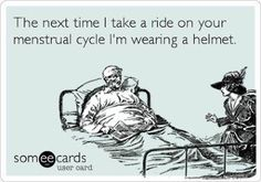 THE NEXT TIME I TAKE A RIDE ON YOUR MENSTRUAL CYCLE..I'M... - http://www.razmtaz.com/the-next-time-i-take-a-ride-on-your-menstrual-cycle-im/