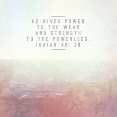 He gives power to the weak and strength to the powerless
