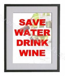 OBRAZ SAVE WATER DRINK WINE Drink Wine, Save Water, Drinking Water