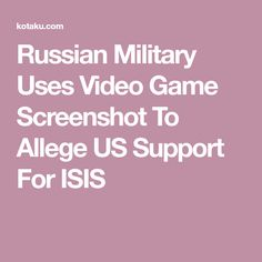 Russian Military Uses Video Game Screenshot To Allege US Support For ISIS