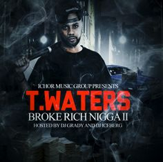 (Mixtape)  T.Waters - Broke Rich Nigga II http://orangemixtapes.com/mixtape/T/921/1420-t-waters-broke-rich-nigga-ii.html @TWaters20 @DJ GRADY @TheDJIceberg @IchorMusicGroup @Orange Mixtapes