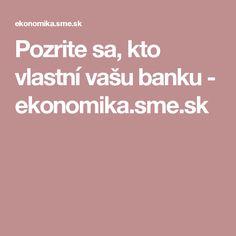 Pozrite sa, kto vlastní vašu banku - ekonomika.sme.sk