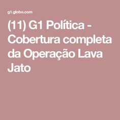 (11) G1 Política - Cobertura completa da Operação Lava Jato