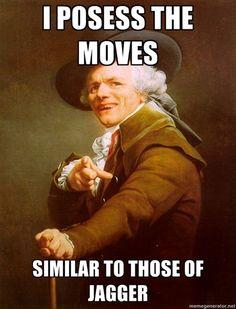 I got the moves like jagger!