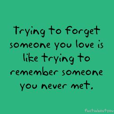 Trying to forget someone you LOVE is like trying to remember someone you never met. #LVU