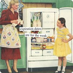 Expiration dates are for the weak. Anne Taintor magnet