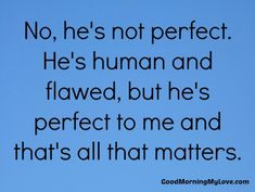 Perfect-to-me-love quotes-for-him-from-the-heart
