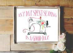 Any Day Spent Sewing Is A Good Quotesewingsewing Machinecraft Room Decorsewing Printhome Decorwall Decor Gbp By Adornmywall
