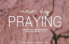 never stop praying Follow us at http://gplus.to/iBibleverses