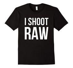 I Shoot Raw Photography Shirt