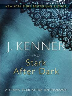 """Stark After Dark by J. Kenner, Click to Start Reading eBook, What happens after she says """"yes""""? Together in one riveting eBook, these four novellas—Take Me, Have"""