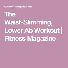 The Waist-Slimming, Lower Ab Workout | Fitness Magazine