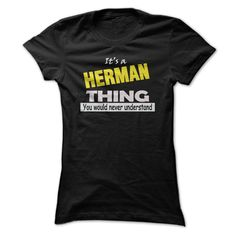 ITS A HERMAN THING, YOU WOULDNT UNDERSTAND!