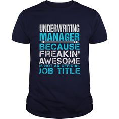 Underwriting Manager Because Freaking Awesome Is Not An Official Job Title T-Shirts, Hoodies
