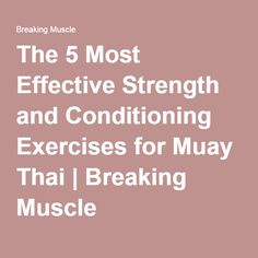 The 5 Most Effective Strength and Conditioning Exercises for Muay Thai | Breaking Muscle